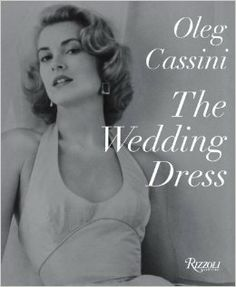 The Wedding Dress: Newly Revised and Updated Collector's Edition: Oleg Cassini, Liz Smith $65.00 The quintessential book on the wedding dress, newly revised and updated in a collector's edition, is an exciting look at the variety of luxurious wedding dresses, which both celebrates and reveals their beauty, sophistication, and romance.