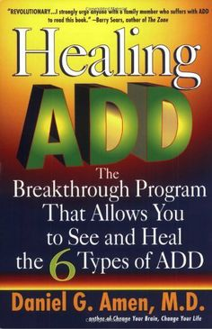 Healing ADD: The Breakthrough Program That Allows You to See and Heal the 6 Types of ADD by Daniel G. Amen, http://www.amazon.com/dp/0425183270/ref=cm_sw_r_pi_dp_XLOgtb1FREW6S