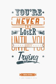Typographic Quote[5/10] Youre never a loser until you quit trying. — Mike Ditka
