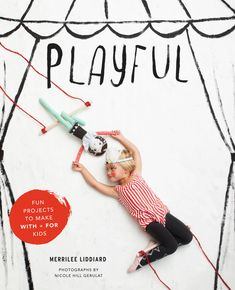 PLAYFUL: Fun Projects to Make With + For Kids available on Amazon for pre-order