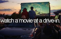 Watch A Movie At A Drive-In. # Before I Die # Bucket List