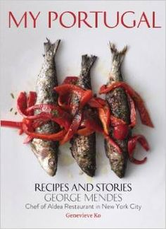 Chef George Mendes - My Portugal Cook Book..http://portuguesediner.com/tiamaria/portugal-chef-george-mendes/