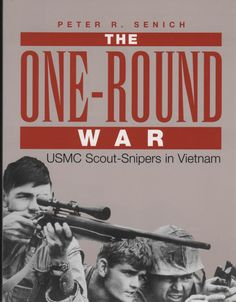 Senich, Peter. R. (1996). The One Round War: USMC Scout Snipers in Vietnam. Boulder: Paladin Press.
