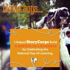 November is a great month to get those family stories recorded. Llama says so.  The National Day of Listening is a new national holiday started by StoryCorps in 2008. On the day after Thanksgiving, StoryCorps asks all Americans to take an hour to record an interview with a loved one, using recording equipment that is readily available in most homes, such as computers, iPhones, and tape recorders, along with StoryCorps' free Do-It-Yourself Instruction Guide at:   http://nationaldayoflistening.org/downloads/DIY-Instruction-Guide.pdf