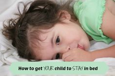 Tips to get your child to stay in bed for all those desperate parents out there!