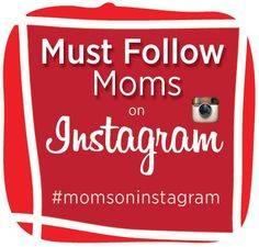 The must follow moms on Instagram! {Love Instagram as a community for SAHM / home schooling moms!}