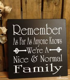 """Remember As Far As Anyone Knows We're A Nice Normal Family 12""""X12"""" Wood Sign Subway Word Art by The Word Sister. $30.00, via Etsy."""