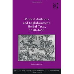 Medical Authority and Englishwomen's Herbal Texts, 1550-1650 - $99.95 amazon - no kindle version yet