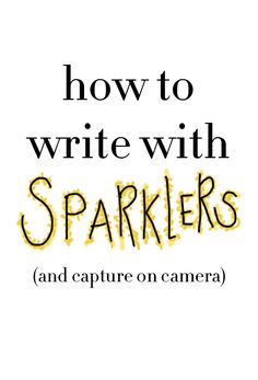 How to Photograph Writing With Sparklers