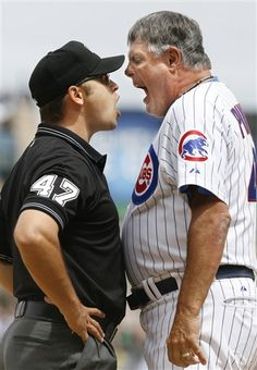 """Lou Pinella : """"Listen here you 2 bit little piss ant... What annoys me most about you is that your making 6 figures to do 1 lousy A$$ thing and thats to make a correct safe or out call, and you can't even do that .... Your mother must be proud."""" Umpire .... """"I was an orphan dammit."""""""