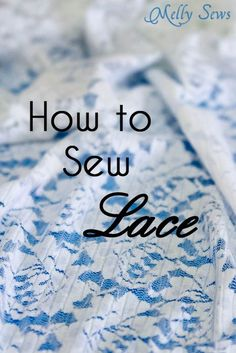 How to Sew Lace, Melly Sews- always brilliant advice from this gal, and this one doesn't disappoint!