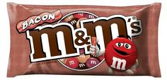 Bacon M and M's!