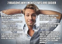 7 reasons why men's lives are easier. So true