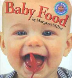 This book is full of bright and happy photographs showing babies having fun with food.