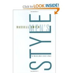 Men's Style: The Thinking Man's Guide to Dress --- http://www.amazon.com/Mens-Style-Thinking-Guide-Dress/dp/0312361653/?tag=jayb4903-20