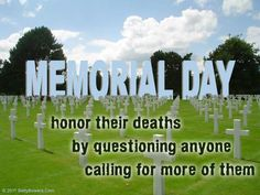 Memorial Day: Honor their deaths by questioning anyone calling for more of them