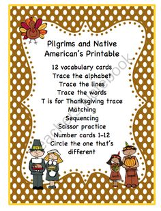 FREE Pilgrims and Native Americans Printable from Preschool Printables on TeachersNotebook.com -  (17 pages)  - Pilgrims and Native American�s Printable  12 vocabulary cards Trace the alphabet Trace the lines Trace the words T is for Thanksgiving trace Matching Sequencing Scissor practice Number cards 1-12