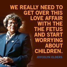 AMEN!!! Dr. Joycelyn Elders, Surgeon General