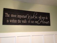 The Most Important Work we will ever do is within the walls of our own homes.
