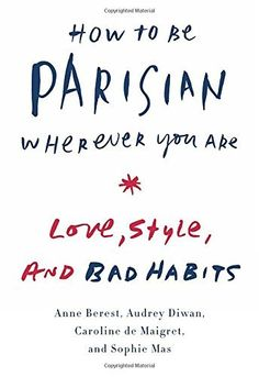 How to Be Parisian Wherever You Are: Love, Style, and Bad Habits, http://www.amazon.com/dp/0385538650/ref=cm_sw_r_pi_awdm_QDlhub1C6N6DF