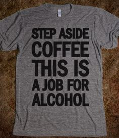 Step Aside Coffee This A Job For Alcohol