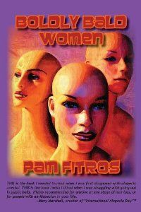 Boldly Bald Women by Pam Fitros. (My friend.) A source of support for those with alopecia and those who know anyone with alopecia.