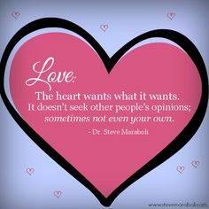 """""""Love: The heart wants what it wants. It doesn't seek other people's opinions; sometimes not even your own."""" - Steve Maraboli #quote"""