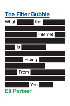 """""""The Filter Bubble: What the Internet Is Hiding from You"""" by Eli Pariser."""
