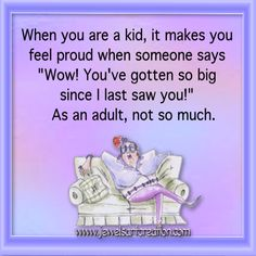 When you are a kid,