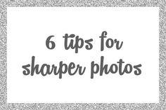 6 Tips for Sharper Photos