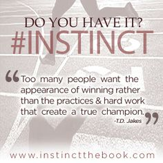 Many people want the appearance of winning rather than the practice & hard work that create a true champion #INSTINCT