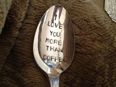 I Love You More Than Coffee vintage silverware hand stamped spoon.  via Etsy.