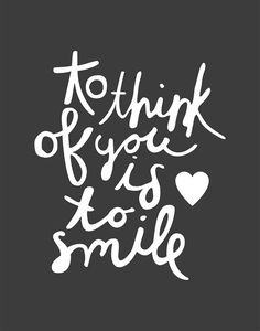 To think of you is to smile.