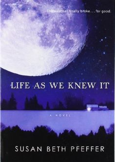 From Debbie/ Life As We Knew It: Life As We Knew It Series, Book 1 by Susan Beth / What would happen if the moon was knocked off its axis?  Would life change?  Would it just look big and pretty?