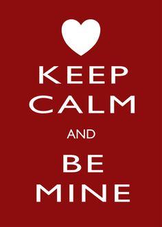 Keep Calm and Be Mine <3 #valentine