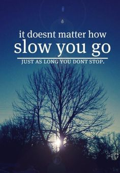 It doesn't matter how slow you go. #chronic #illness #chronically_ill #pain #health