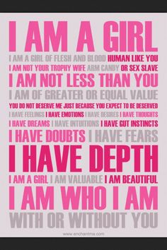 I am a girl. I am who I am with or without you.