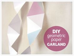 DIY Geometric Paper Garland (link goes to actual DIY)