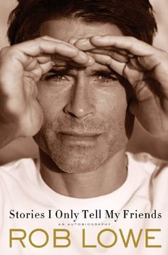 "Rob Lowe ""Stories I Only Tell My Friends"". Handsomest book.... ever. :)"