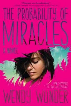 The Probability of Miracles by Wendy Wunder  Having spent several years in and out of hospitals for a life-threatening illness, pragmatic sixteen-year-old Cam is relocated by her miracle-seeking mother to a town in Maine known for its mystical healing qualities.