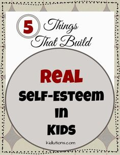 Self-Esteem: 5 Surefire Ways to Build REAL Self-Esteem in Kids. See all of our our pins at http://www.pinterest.com/kidlutions