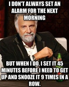 This is me! One time I hit the snooze so many times I swear my alarm just gave up, because it didn't go off again.