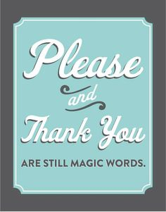 Please and Thank You are still magic words