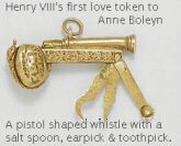 "Henry VIII's first love token to Anne Boleyn. This is the first love token King Henry VIII gave to Anne Boleyn, which she kept until her death. It is a tiny gold dog whistle with a salt spoon, earpick and toothpick (he was known for his hygeine!). When Anne gave it to her jailer shortly before her execution she pointed out that the design is of a serpent adding ""and thus he (Henry) proved ever unto me"". It's now kept at Chequers, the Prime Minister's country residence. This is the first ..."