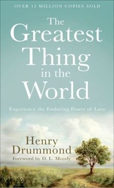 the greatest thing in the world | henry drummond. amazing little book.