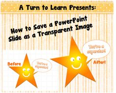 how to save a powerpoint slide as a transparent image!  fun little trick if you make your own things for your classroom!