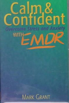 Calm and Confident: Overcome Stress and Anxiety With Emdr