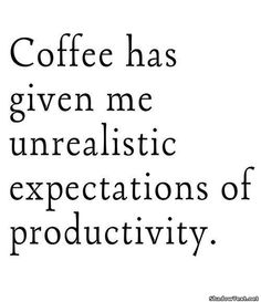 coffee quote laugh, truth, funni, unrealist expect, true, coffe quot, humor, coffee quotes, thing