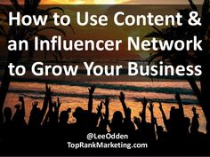 How to Use Content & Influence to Grow Your Business by TopRank® Online Marketing via slideshare