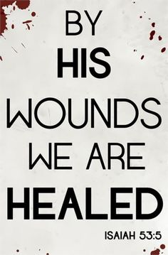 Isaiah 53:5  But he was pierced for our transgressions,he was crushed for our iniquities; the punishment that brought us peace was on him,and by his wounds we are healed.